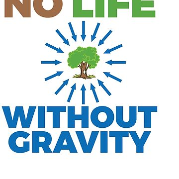 Funny & Awesome Gravity Tshirt Design No life without gravity by Customdesign200