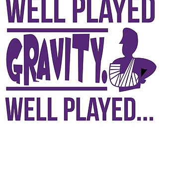 Funny & Awesome Gravity Tshirt Design Well played gravity by Customdesign200