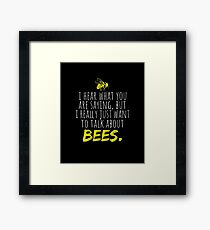 I Hear You But Want To Talk About Bees Beekeeper Gag T-Shirt Framed Print