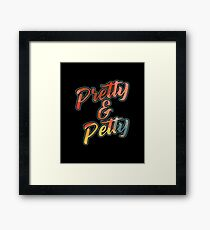 Pretty & Petty Cute Sarcastic Bad Attitude Drama T-Shirt Framed Print