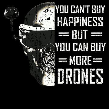 FPV Drone Quadcopter You Can't Buy Happiness But You Can Buy More Drones by Spooner427