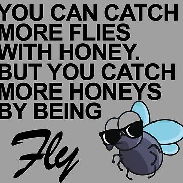 Catch More Honeys By Being Fly by RLVantagePoint