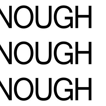 ENOUGH IS ENOUGH IS ENOUGH IS by GeeklyShirts