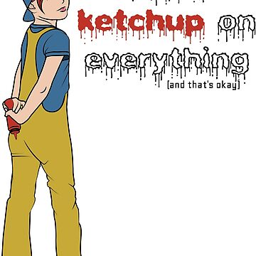 I Put Ketchup On Everything (and that's okay) by UglyMess