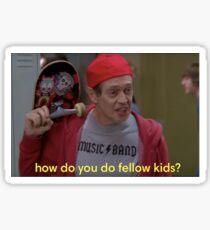 How Do You Do Fellow Kids? Sticker