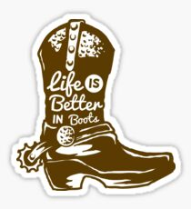 Life is better in boots. Cowboy boot Sticker