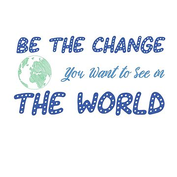 Be The Change You Want to See in the World Unisex T-Shirt, Inspirational Graphic Tee Shirt, Gandhi Quote, Womens T-shirt, Summer, Earth by Yedesign