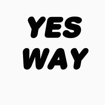 YES WAY by dinjaninjart