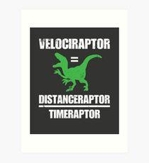 Velociraptor Equals Distance Over Time Raptor Art Print