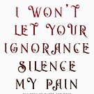 I won't let your ignorance silence my pain  Children of Blood and Bone Quote   Tomi Adeyemi by zoellarose