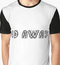 go away Graphic T-Shirt