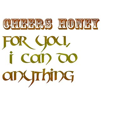 cheers honey for you I can do anything , mug by trendings