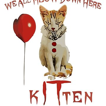 We All MEOW Down Here Clown Cat Kitten T-Shirt by Luisombra