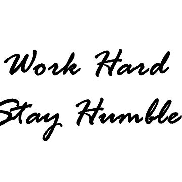 Work Hard Stay Humble by RDPW
