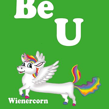 Wienercorn dachshund unicorn mix  with a good message to be yourself  by wienerdogs