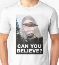 Can You Believe? Unisex T-Shirt
