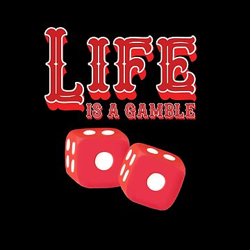 Life is a Gamble by HollyPrice