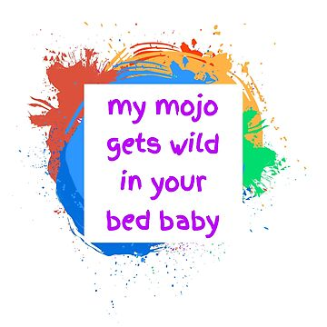 My Mojo Gets Wild In Your Bed by ULTIR1
