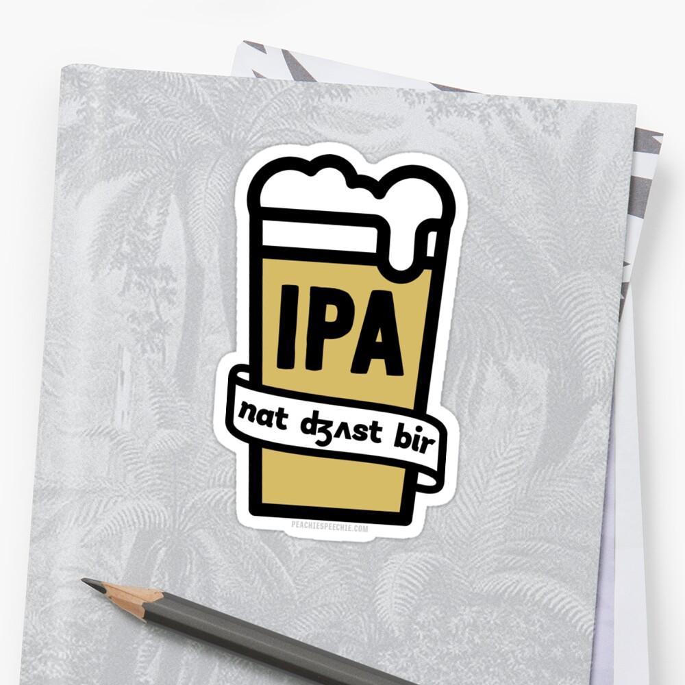 IPA - Not Just Beer by Peachie Speechie ® Sticker