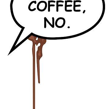 Aw, Coffee, No. by SinomeRae
