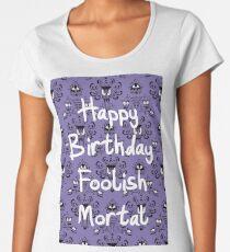 Happy Birthday Foolish Mortal Womens Premium T Shirt