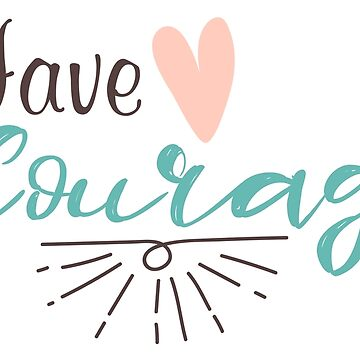 "Original Hand-drawn ""Have Courage"" Inspirational Design by baddawge"