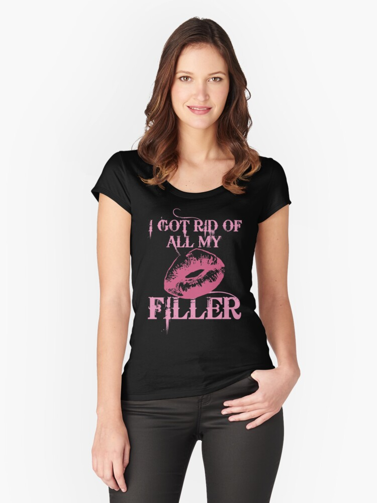 I Got Rid Of All My Filler Women's Fitted Scoop T-Shirt Front