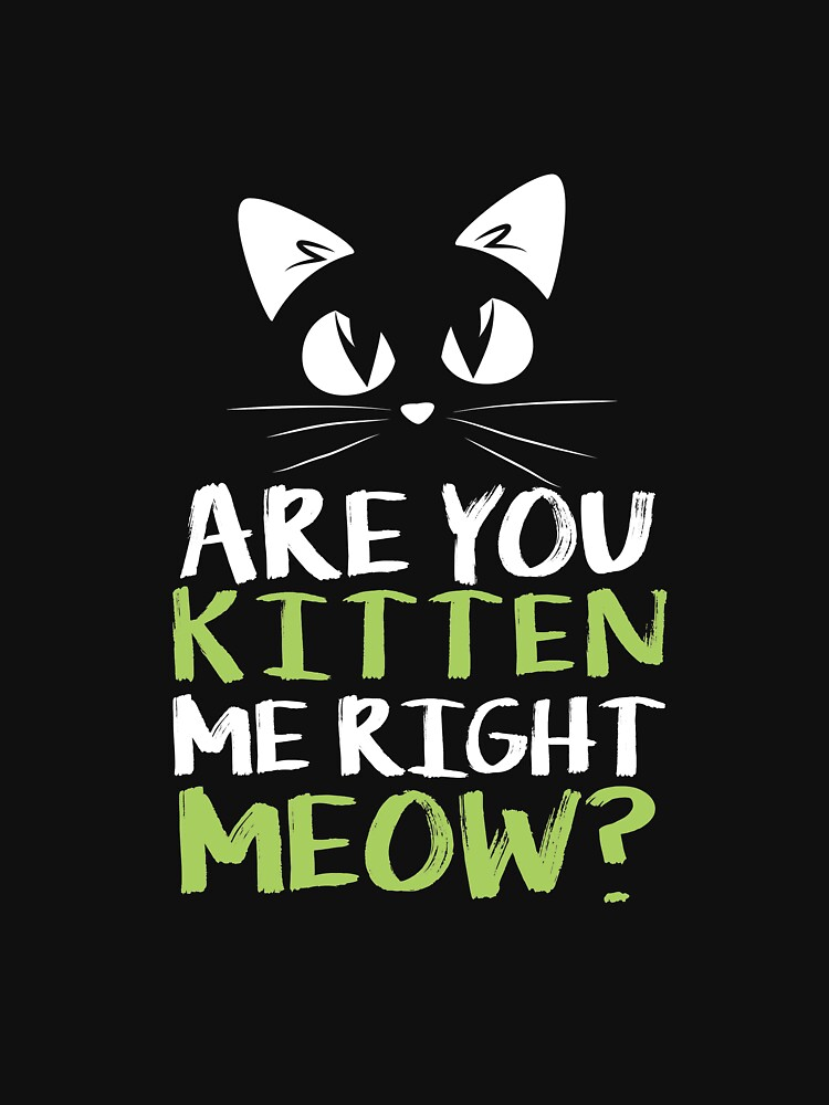 Cats cat Cats Are you kitten me Right, Meow? by IchliebeT-Shirt