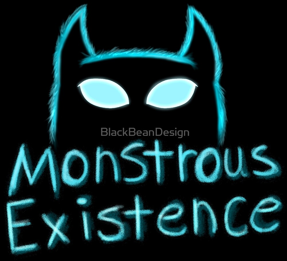 Monstrous Existence by BlackBeanDesign