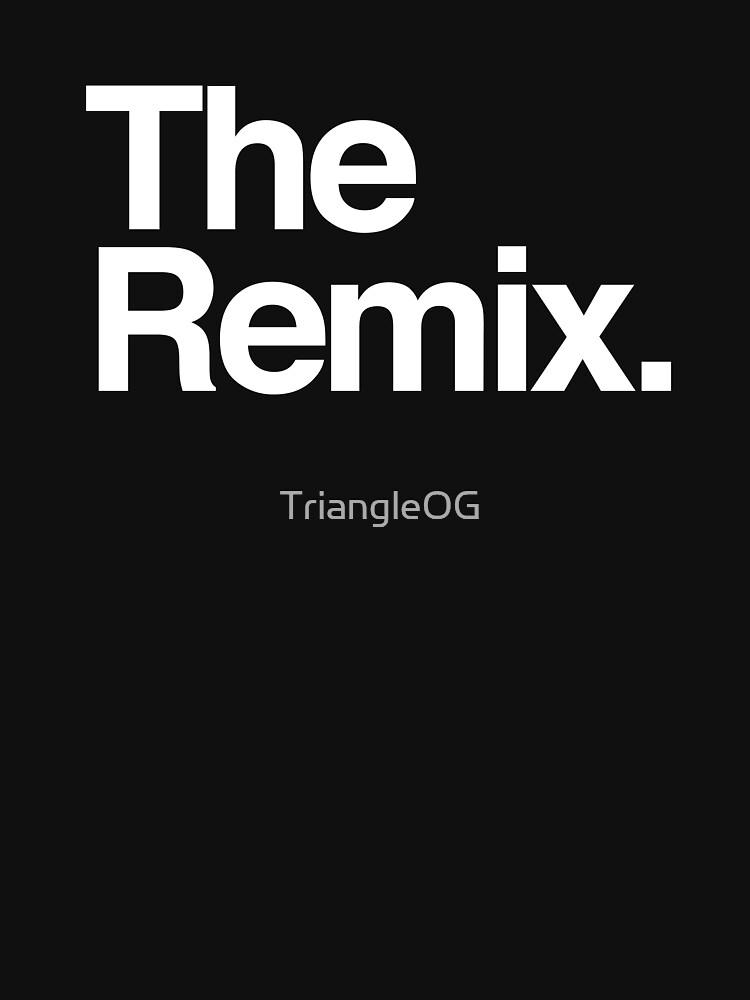 The Remix. by TriangleOG