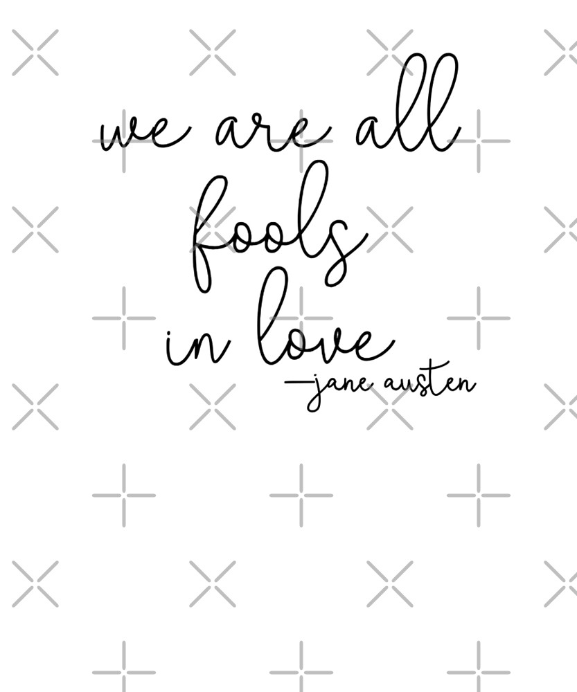 Jane Austen We Are All Fools In Love by elliecanary