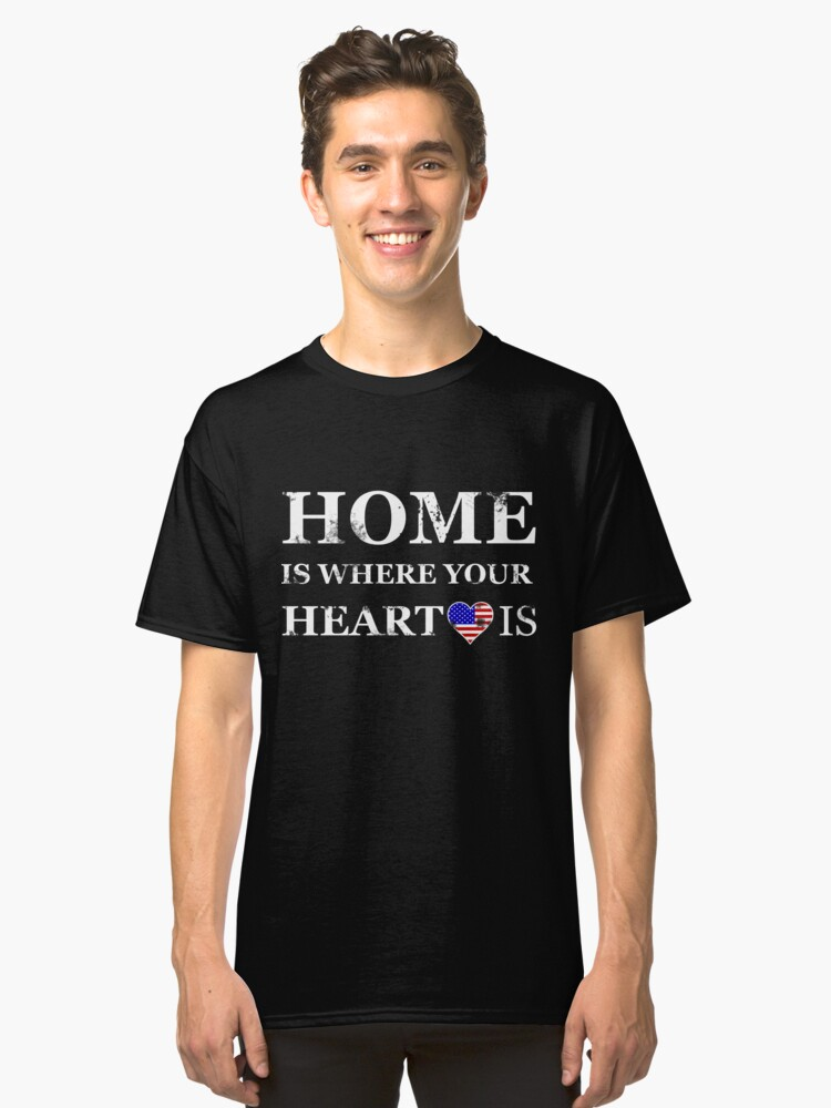 Home is where your heart is America USA Classic T-Shirt Front