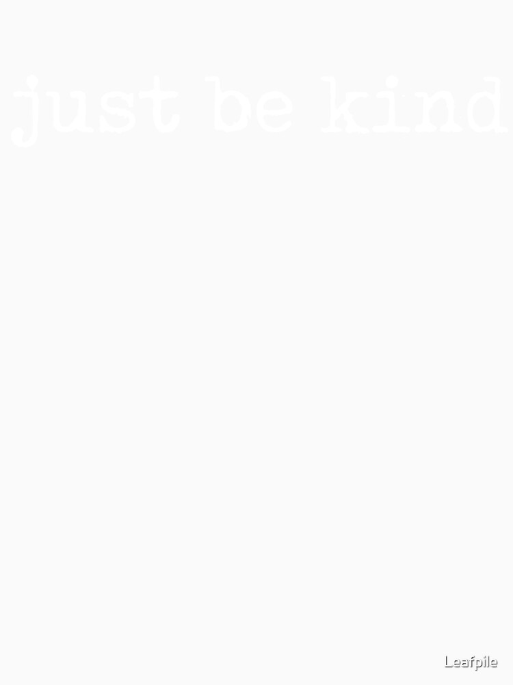 Just be kind by Leafpile