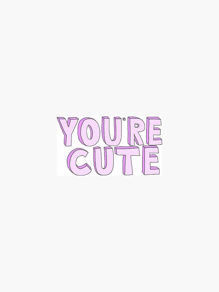 You're Cute by GwynethEmily