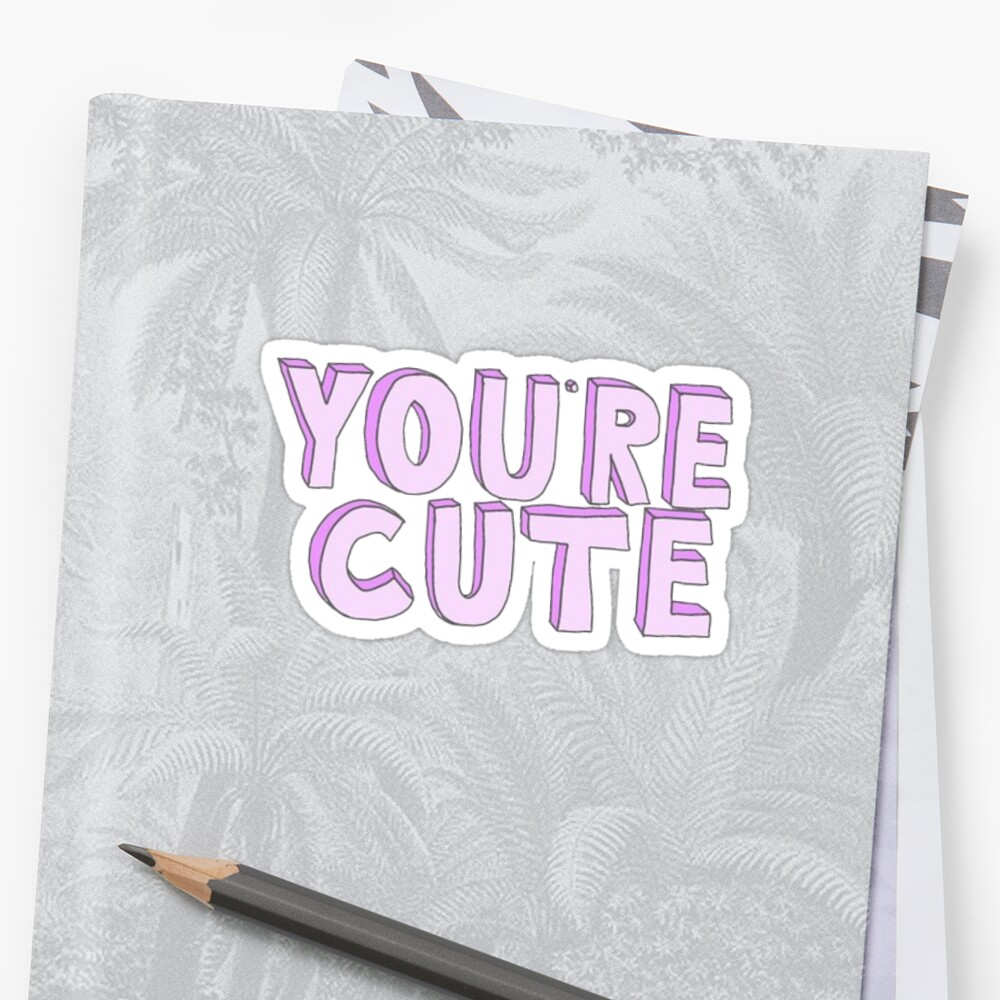 You're Cute Sticker Front