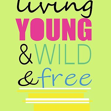 Living young & wild & free by TMdraws