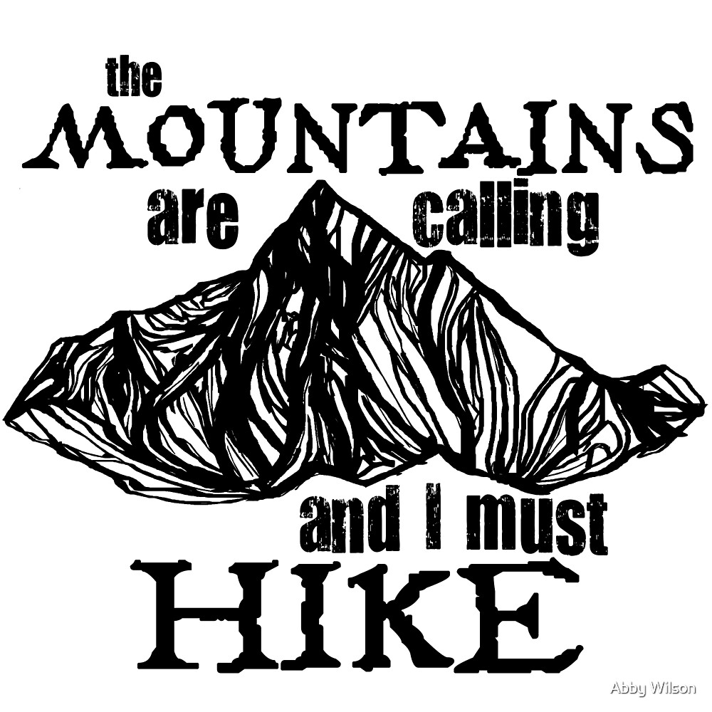 The Mountains Are Calling And I Must Hike by Abby Wilson