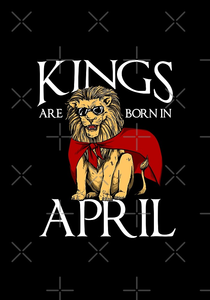 Kings are born in April by proeinstein