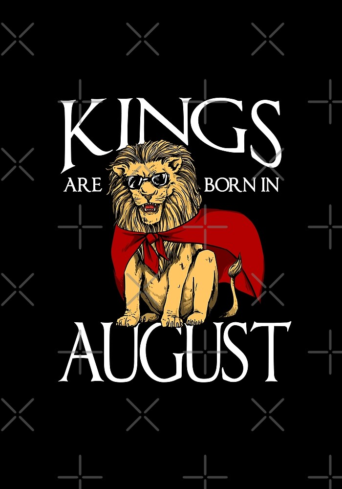 Kings are born in August  by proeinstein