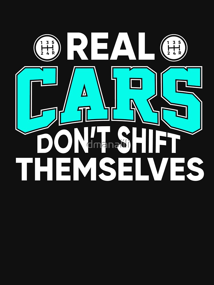 Real Cars Don't Shift Themselves  by dmanalili