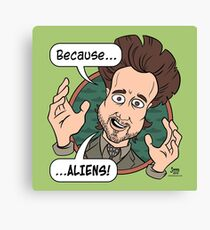 Ancient Aliens Guy. Because... Aliens Canvas Print