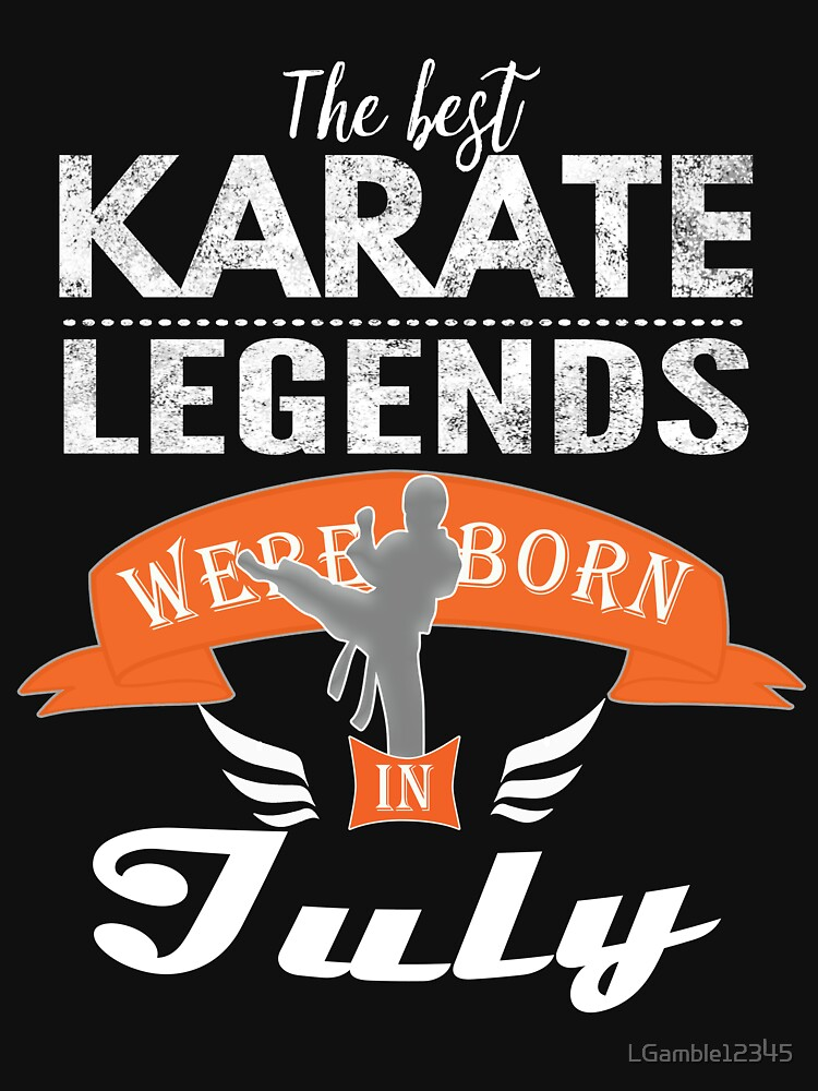 Karate legends are born in July Boys by LGamble12345