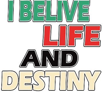 I Belive Life And Destiny T-Shirt | Motivational T-Shirt by Gustavo1504