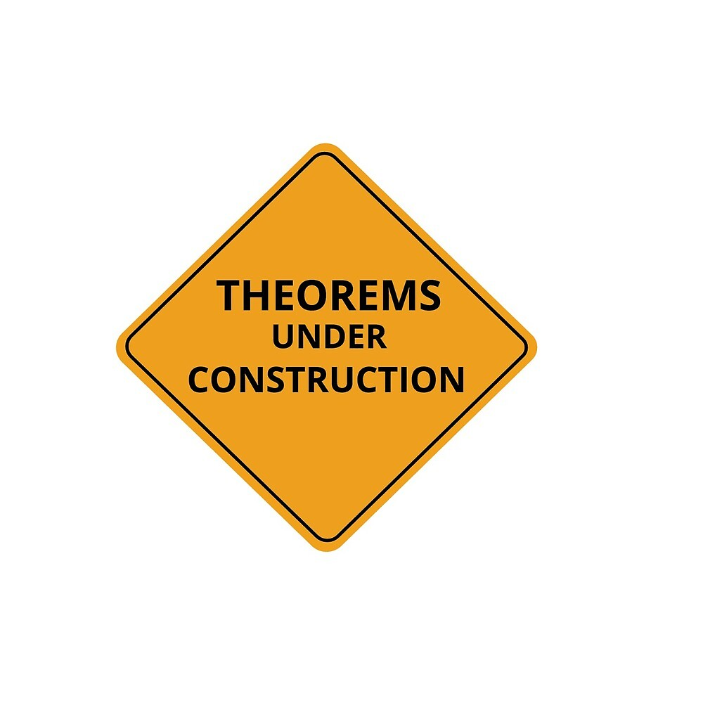 Theorems Under Construction by fdean2019