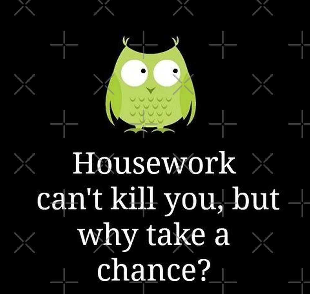 Housework can't kill you, but why take a chance  by Desire-inspire