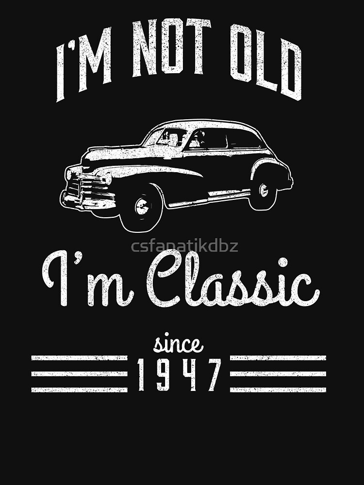 Not Old Classic Car 71st Birthday Gift by csfanatikdbz