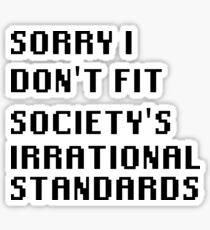 Sorry I Don't Fit Society's Irrational Standards Sticker