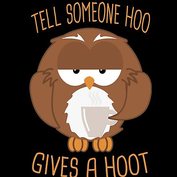 Owl - Tell Someone Hoo Gives A Hoot by SpaceAlienTees