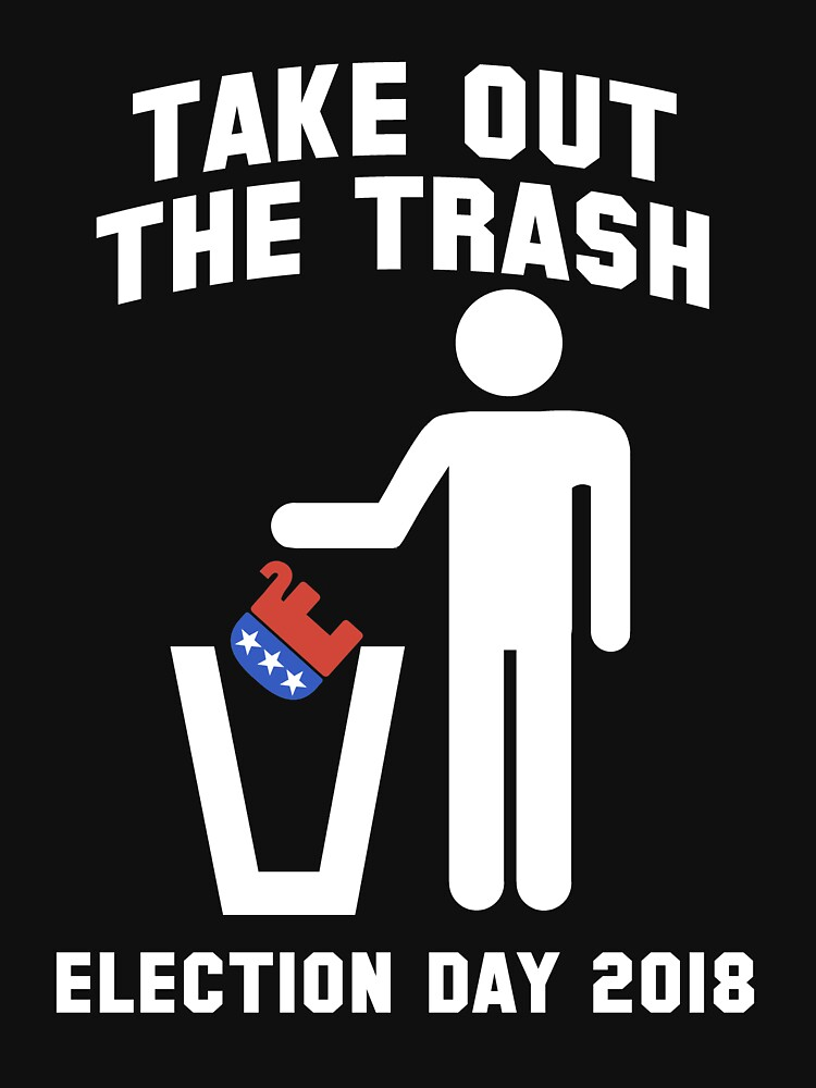 2018 Election   Take Out The Trash   Anti Trump Republican by 8645th