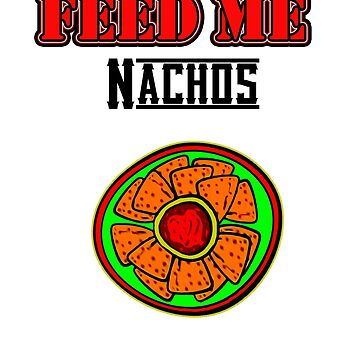 Feed Me Nachos by Iskybibblle